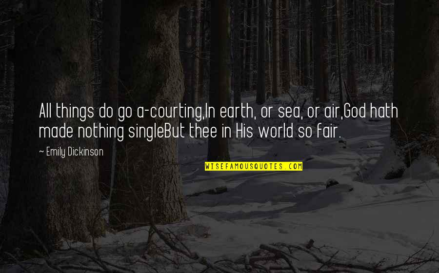 President Kennedy Moon Quotes By Emily Dickinson: All things do go a-courting,In earth, or sea,