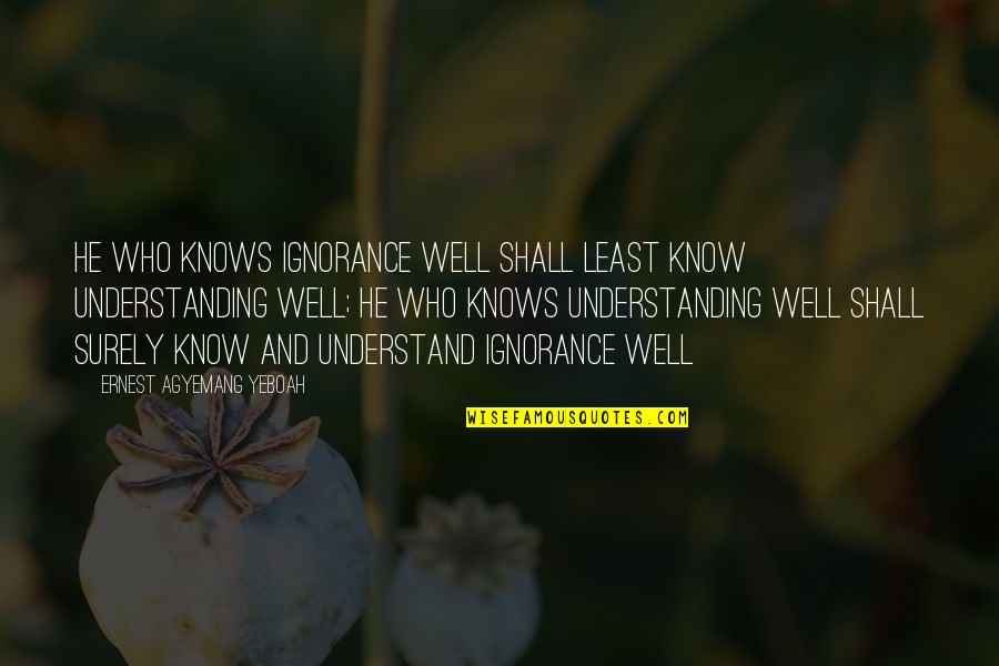 President Kennedy Moon Quotes By Ernest Agyemang Yeboah: He who knows ignorance well shall least know
