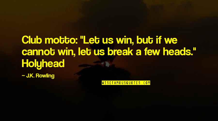 """President Kennedy Moon Quotes By J.K. Rowling: Club motto: """"Let us win, but if we"""