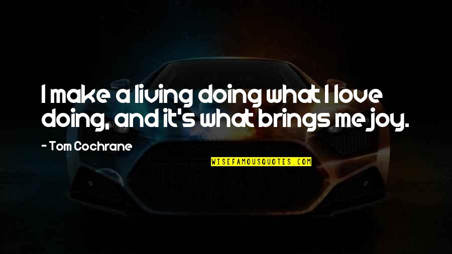 President Kennedy Moon Quotes By Tom Cochrane: I make a living doing what I love