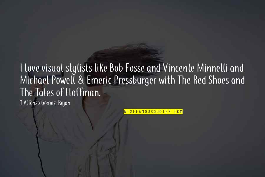 Pressburger Quotes By Alfonso Gomez-Rejon: I love visual stylists like Bob Fosse and