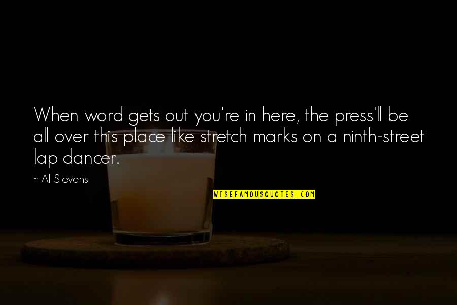Press'll Quotes By Al Stevens: When word gets out you're in here, the