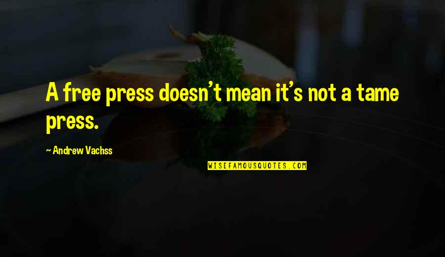 Press'll Quotes By Andrew Vachss: A free press doesn't mean it's not a
