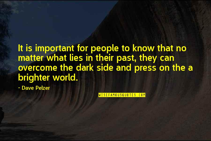 Press'll Quotes By Dave Pelzer: It is important for people to know that