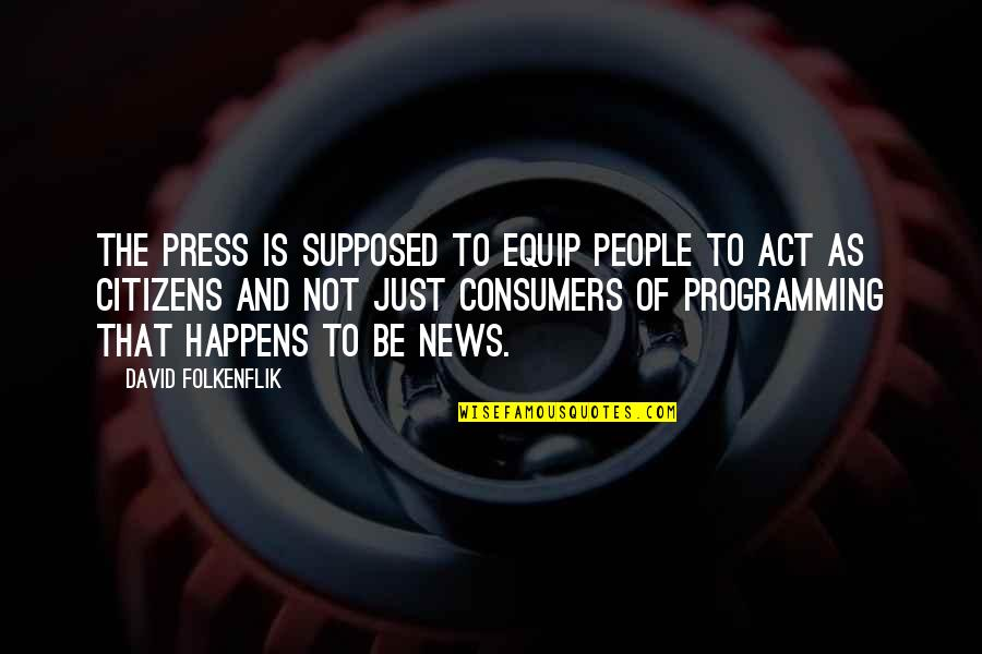 Press'll Quotes By David Folkenflik: The press is supposed to equip people to