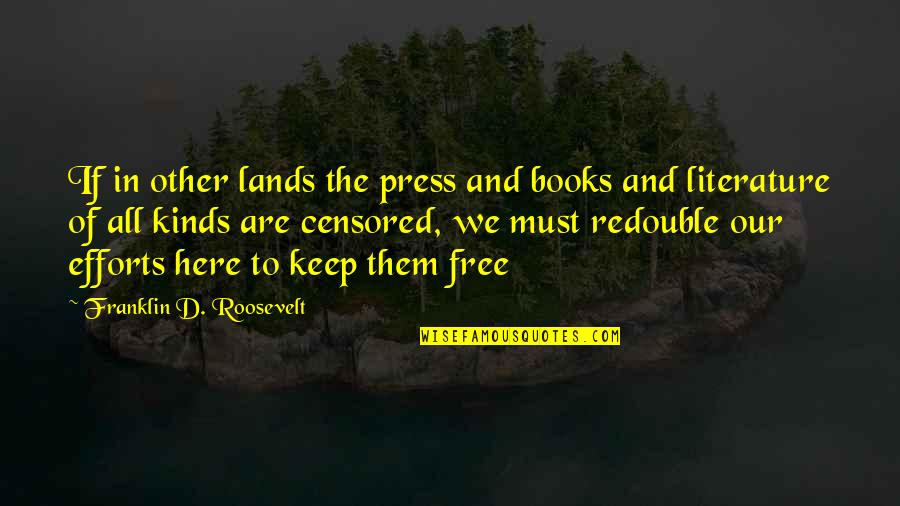 Press'll Quotes By Franklin D. Roosevelt: If in other lands the press and books