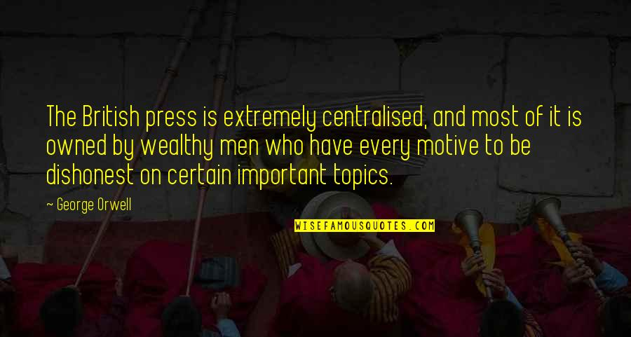 Press'll Quotes By George Orwell: The British press is extremely centralised, and most