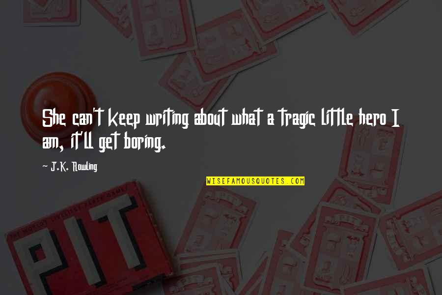 Press'll Quotes By J.K. Rowling: She can't keep writing about what a tragic