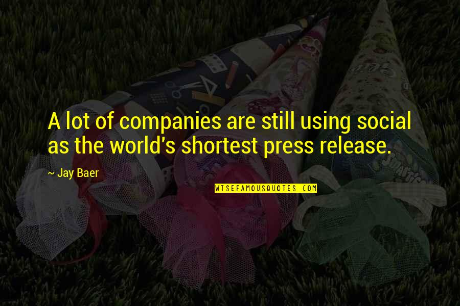 Press'll Quotes By Jay Baer: A lot of companies are still using social