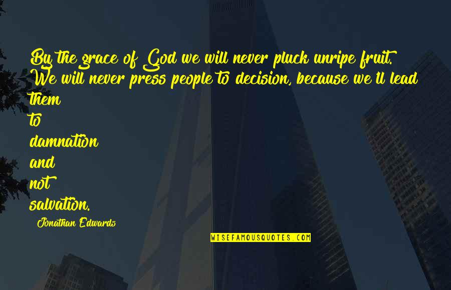 Press'll Quotes By Jonathan Edwards: By the grace of God we will never