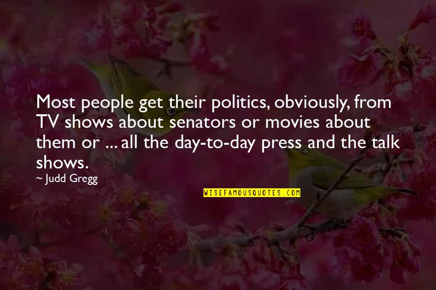 Press'll Quotes By Judd Gregg: Most people get their politics, obviously, from TV