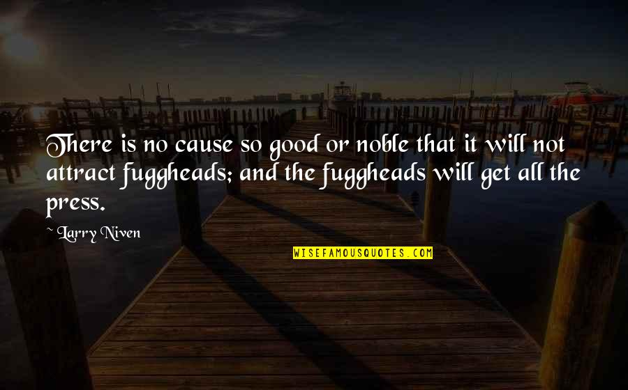 Press'll Quotes By Larry Niven: There is no cause so good or noble