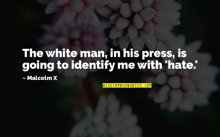Press'll Quotes By Malcolm X: The white man, in his press, is going