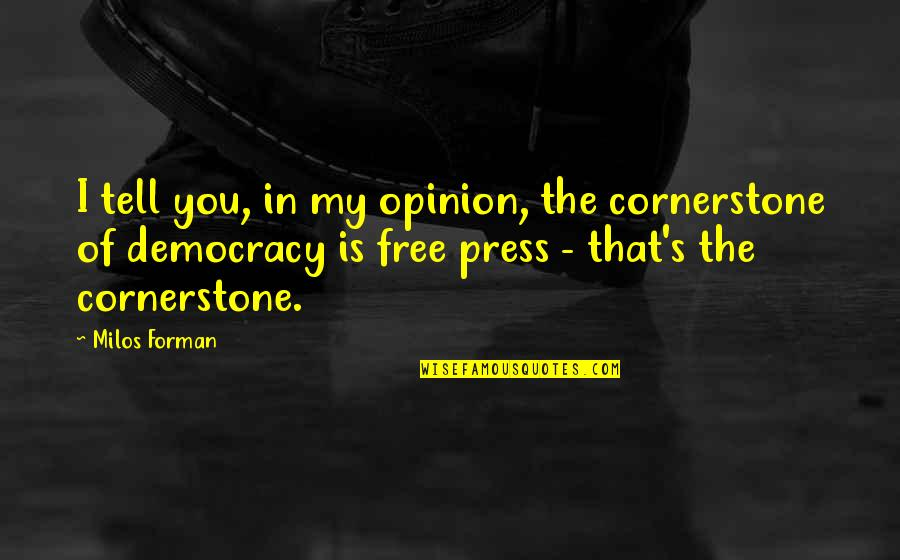 Press'll Quotes By Milos Forman: I tell you, in my opinion, the cornerstone