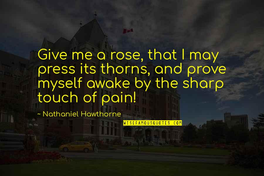 Press'll Quotes By Nathaniel Hawthorne: Give me a rose, that I may press