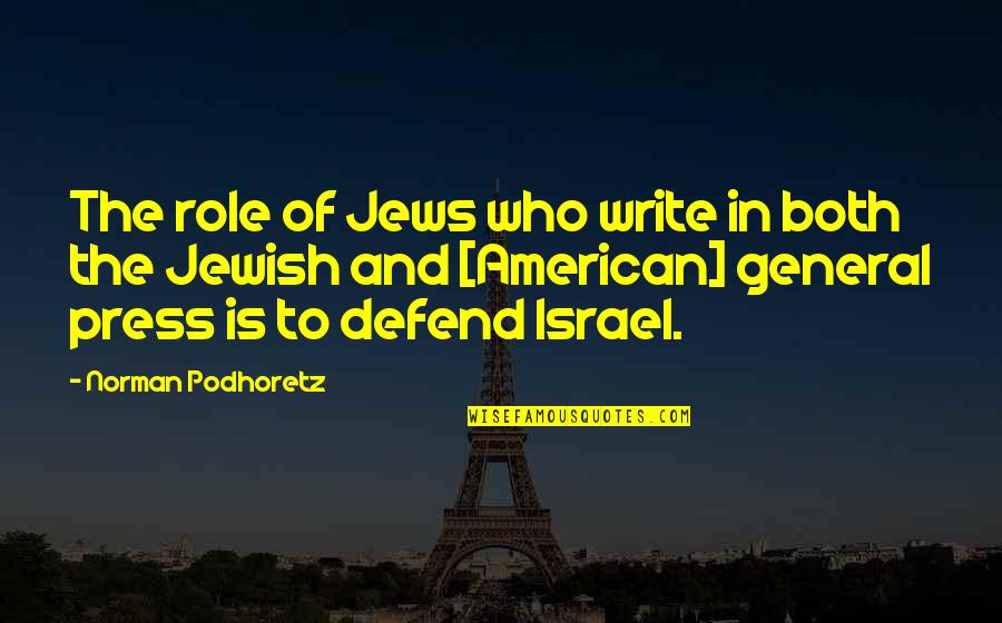 Press'll Quotes By Norman Podhoretz: The role of Jews who write in both