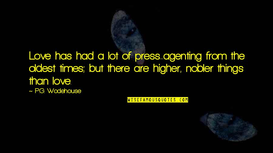 Press'll Quotes By P.G. Wodehouse: Love has had a lot of press-agenting from