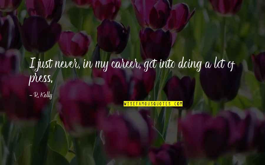 Press'll Quotes By R. Kelly: I just never, in my career, got into