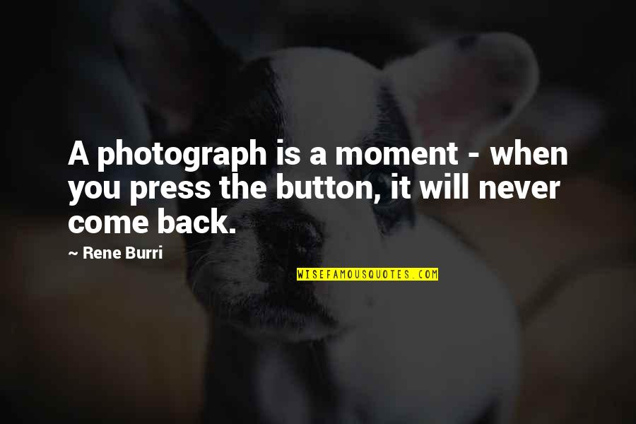 Press'll Quotes By Rene Burri: A photograph is a moment - when you