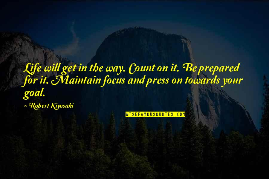 Press'll Quotes By Robert Kiyosaki: Life will get in the way. Count on