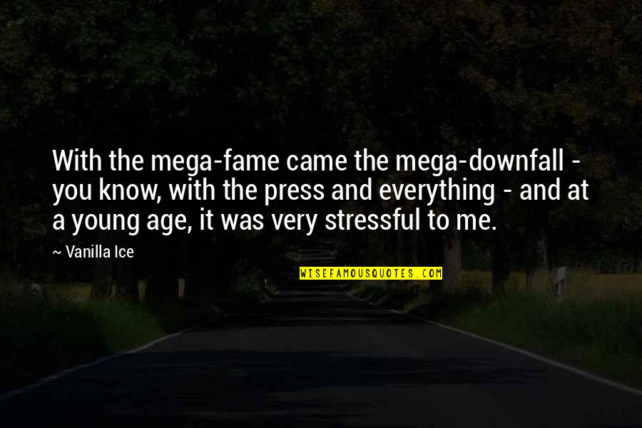Press'll Quotes By Vanilla Ice: With the mega-fame came the mega-downfall - you