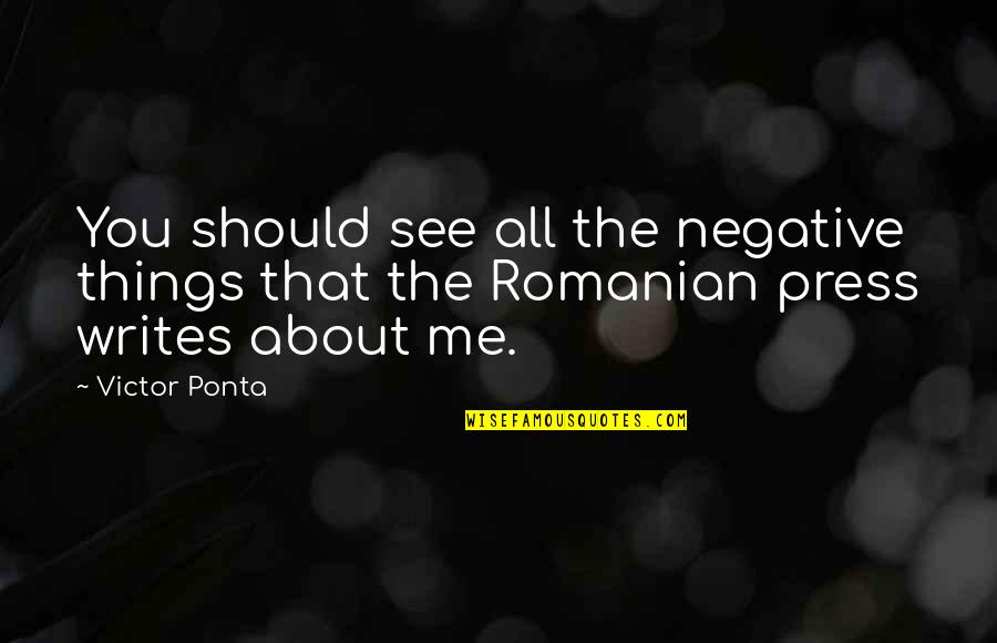 Press'll Quotes By Victor Ponta: You should see all the negative things that
