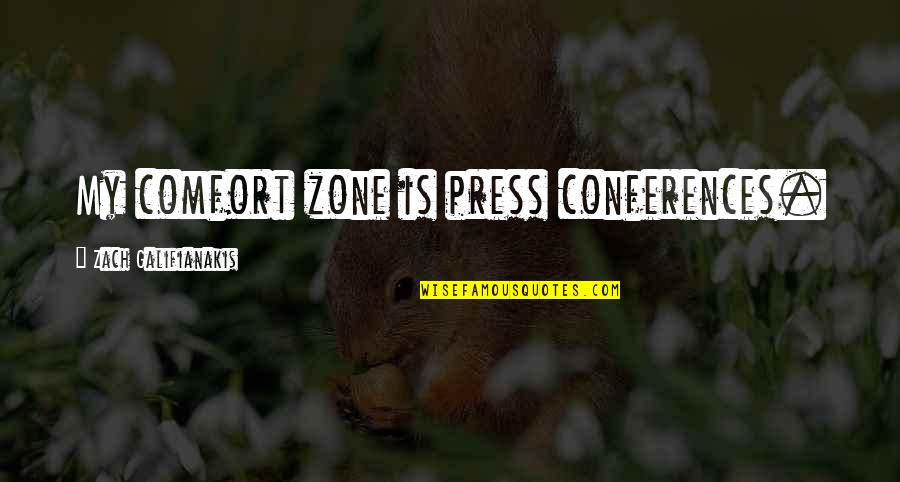 Press'll Quotes By Zach Galifianakis: My comfort zone is press conferences.