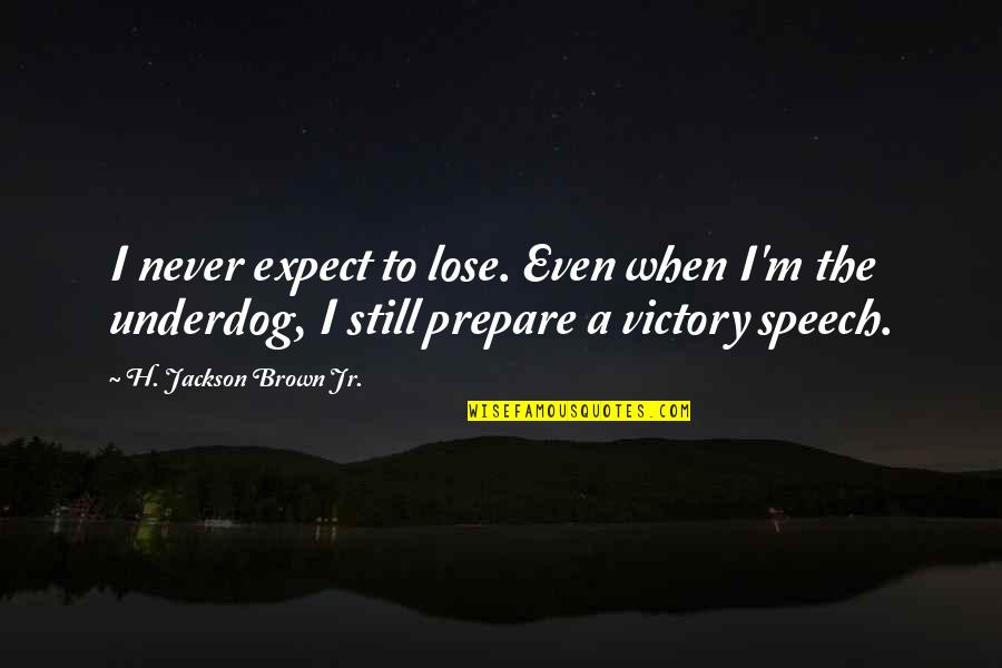 Preston Taxi Quotes By H. Jackson Brown Jr.: I never expect to lose. Even when I'm