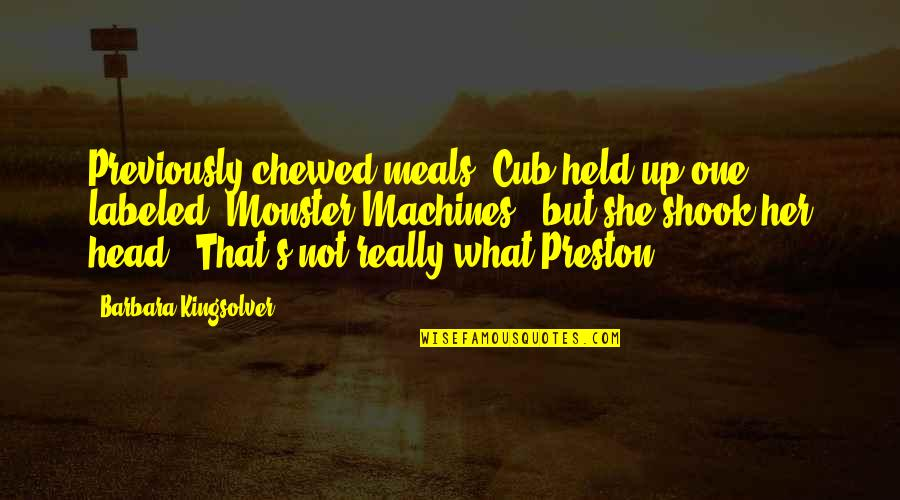 Preston's Quotes By Barbara Kingsolver: Previously chewed meals. Cub held up one labeled