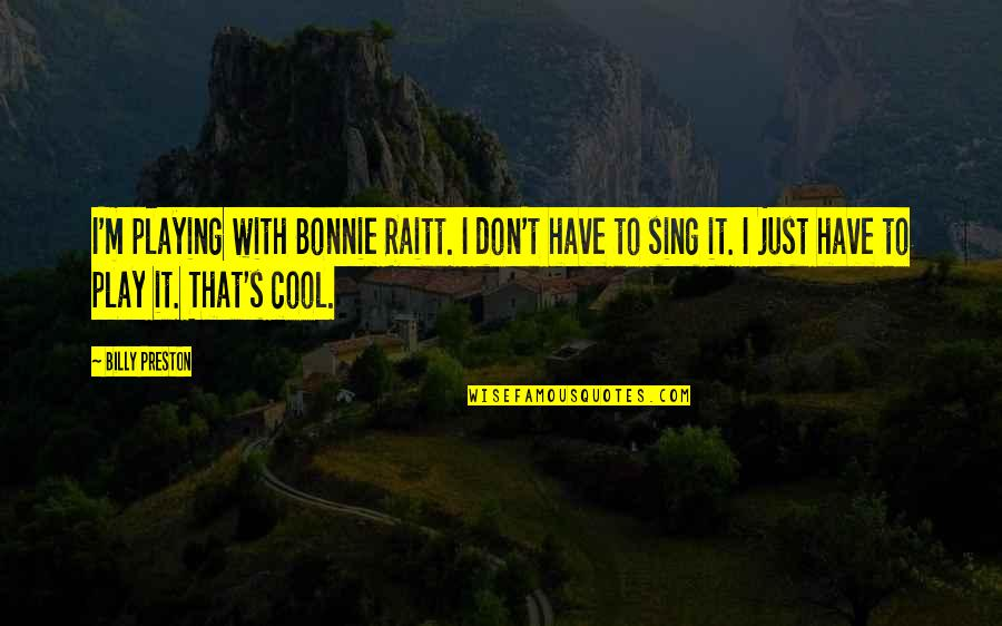 Preston's Quotes By Billy Preston: I'm playing with Bonnie Raitt. I don't have