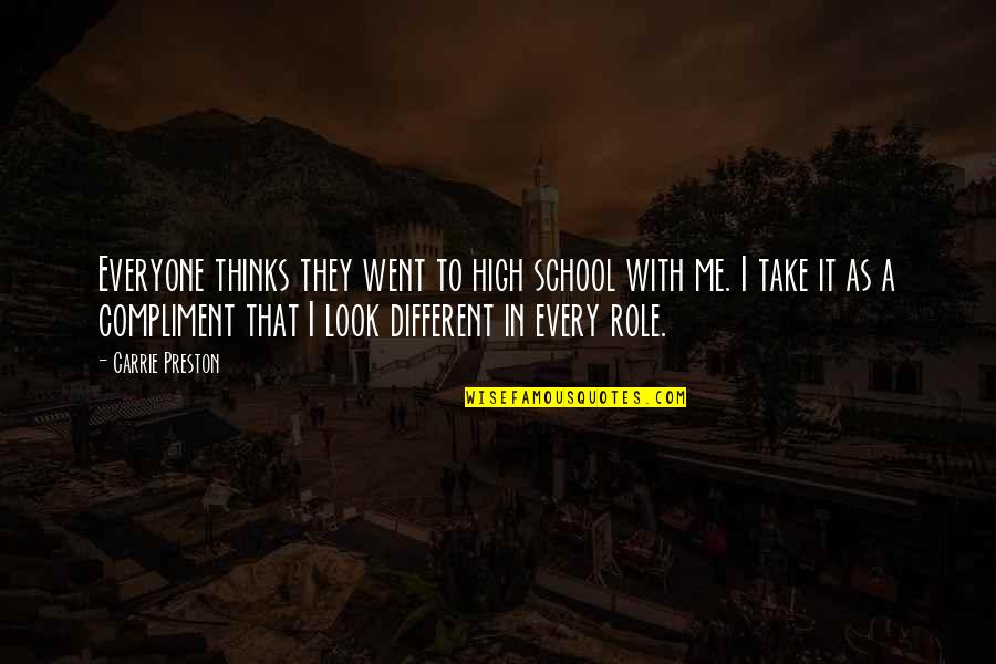 Preston's Quotes By Carrie Preston: Everyone thinks they went to high school with