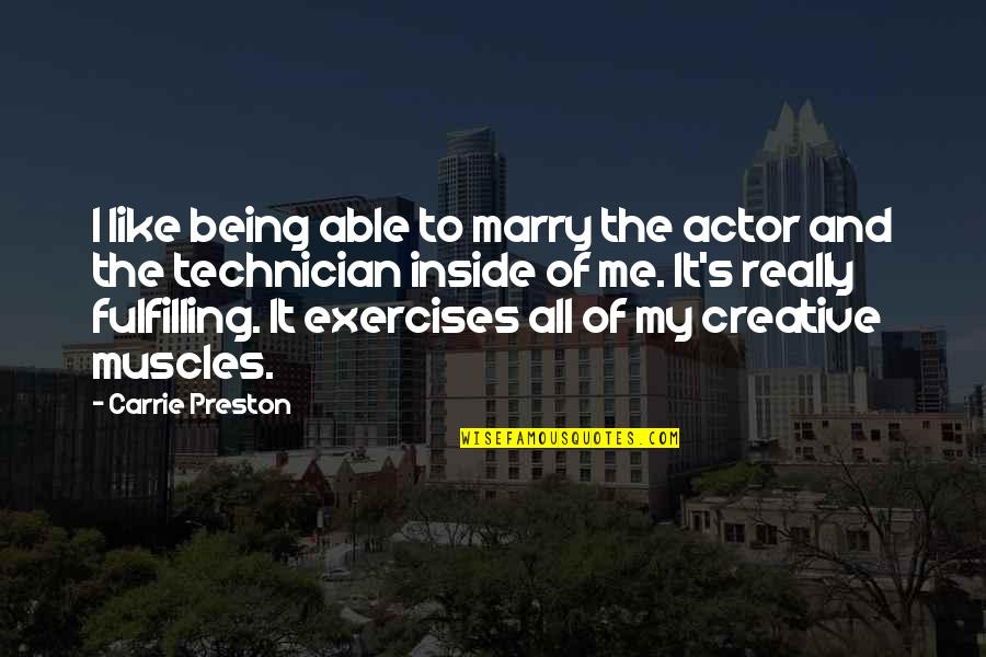 Preston's Quotes By Carrie Preston: I like being able to marry the actor