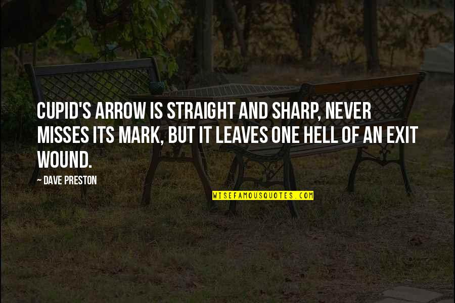 Preston's Quotes By Dave Preston: Cupid's arrow is straight and sharp, never misses