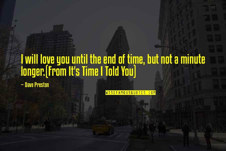 Preston's Quotes By Dave Preston: I will love you until the end of