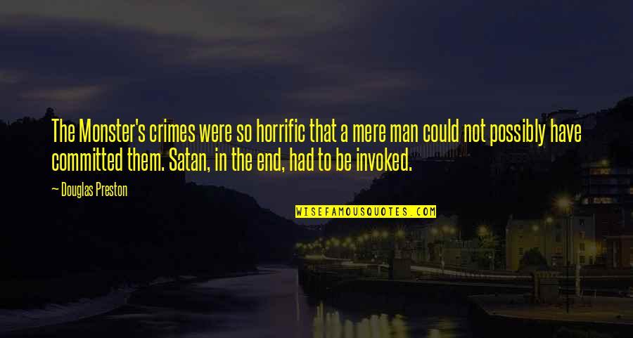 Preston's Quotes By Douglas Preston: The Monster's crimes were so horrific that a