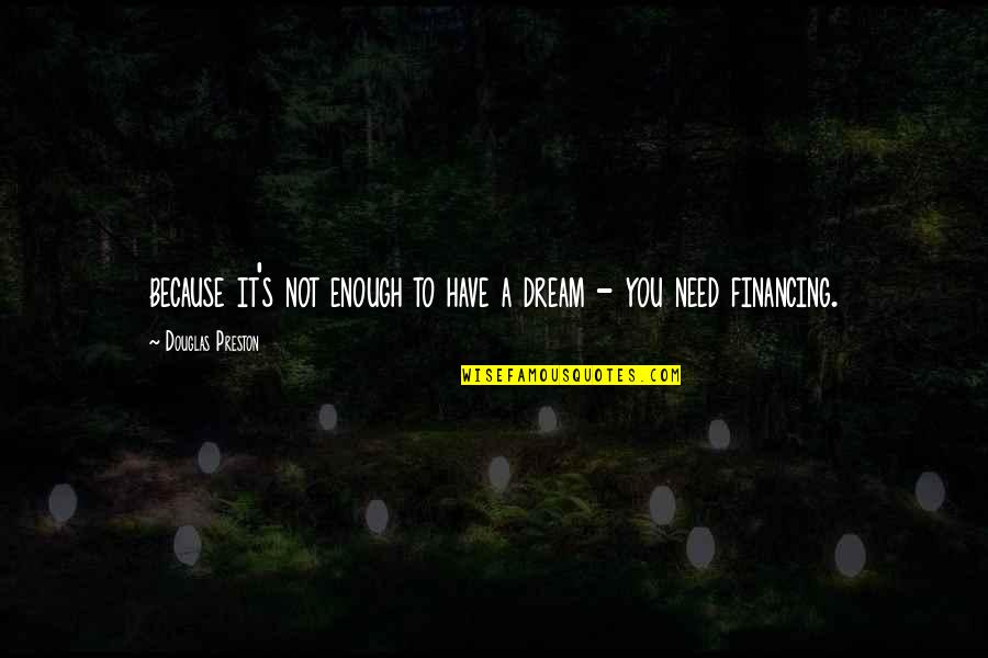 Preston's Quotes By Douglas Preston: because it's not enough to have a dream