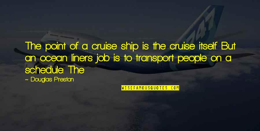 Preston's Quotes By Douglas Preston: The point of a cruise ship is the