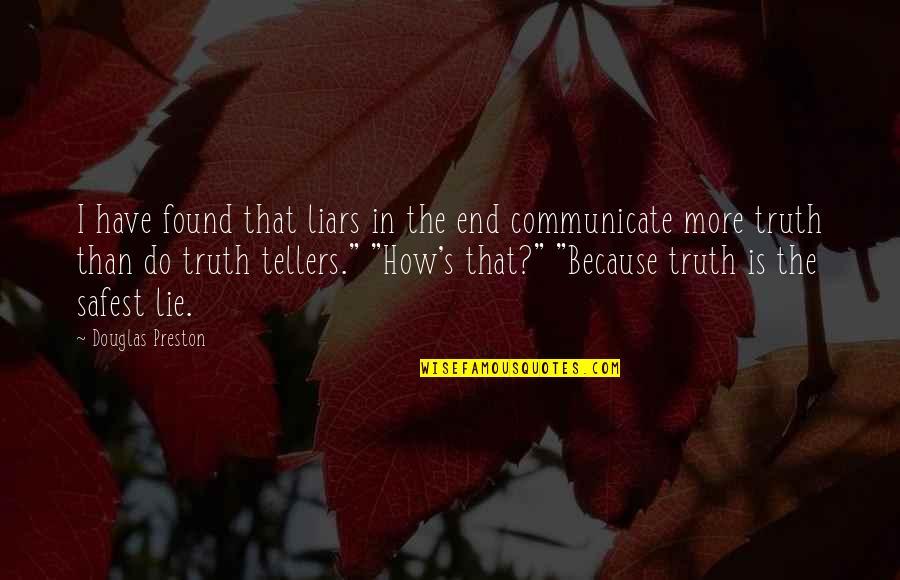 Preston's Quotes By Douglas Preston: I have found that liars in the end