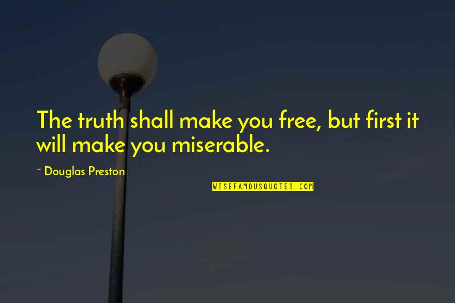 Preston's Quotes By Douglas Preston: The truth shall make you free, but first