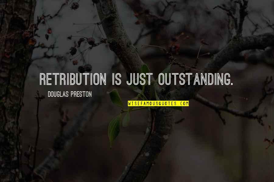 Preston's Quotes By Douglas Preston: Retribution is just outstanding.