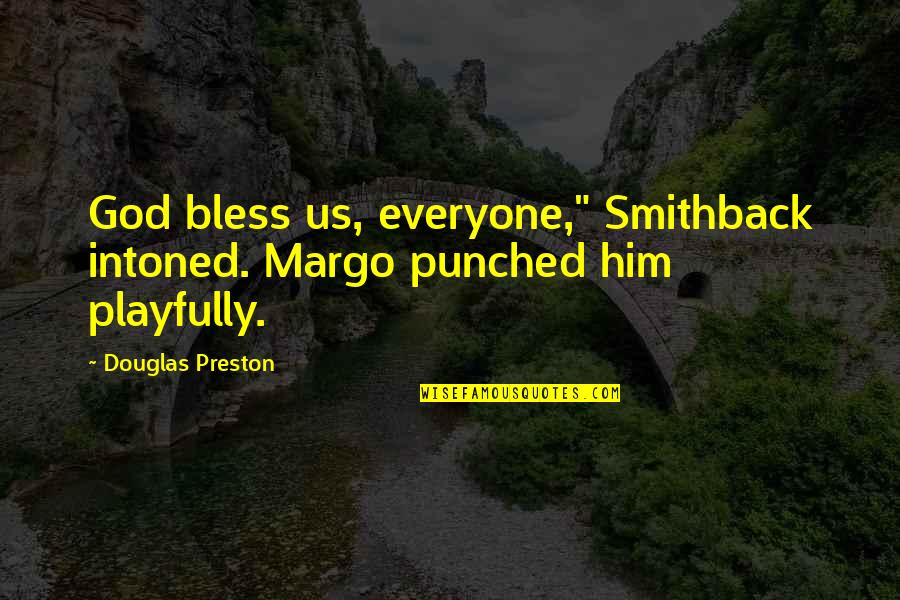 """Preston's Quotes By Douglas Preston: God bless us, everyone,"""" Smithback intoned. Margo punched"""