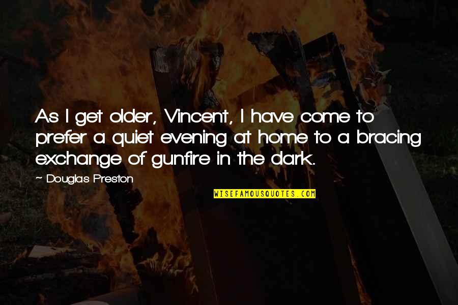 Preston's Quotes By Douglas Preston: As I get older, Vincent, I have come