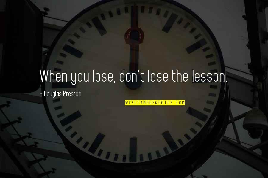 Preston's Quotes By Douglas Preston: When you lose, don't lose the lesson.