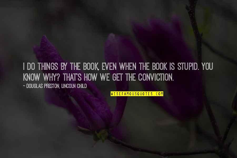 Preston's Quotes By Douglas Preston, Lincoln Child: I do things by the book, even when