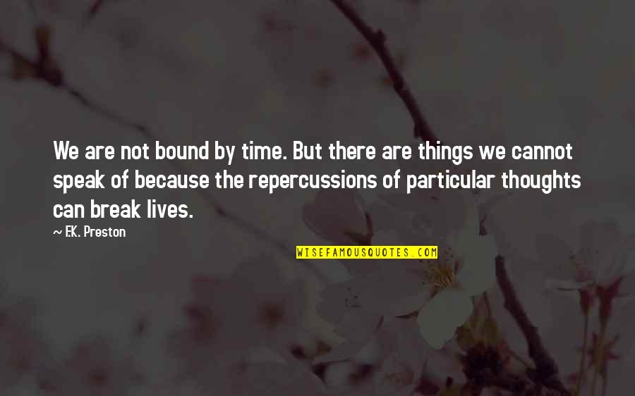 Preston's Quotes By F.K. Preston: We are not bound by time. But there