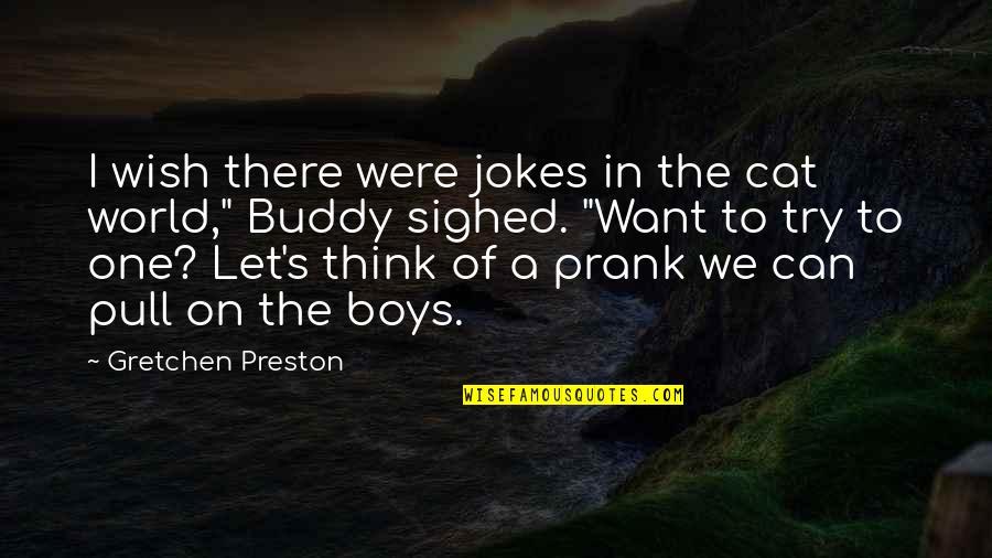 Preston's Quotes By Gretchen Preston: I wish there were jokes in the cat