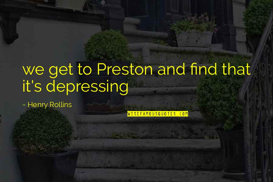 Preston's Quotes By Henry Rollins: we get to Preston and find that it's