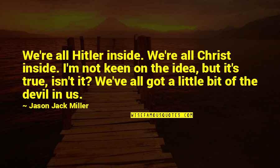 Preston's Quotes By Jason Jack Miller: We're all Hitler inside. We're all Christ inside.