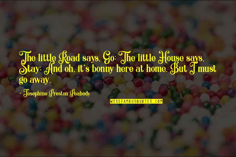 Preston's Quotes By Josephine Preston Peabody: The little Road says, Go; The little House