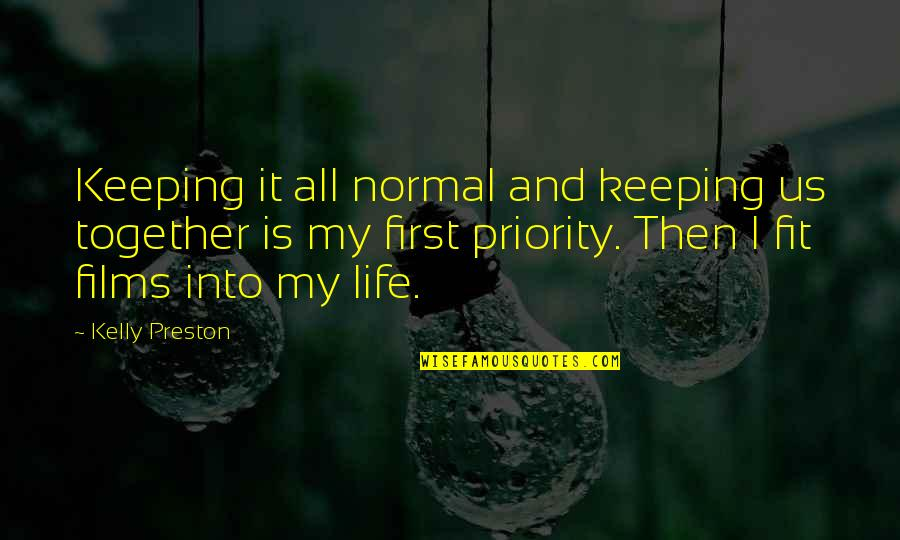 Preston's Quotes By Kelly Preston: Keeping it all normal and keeping us together